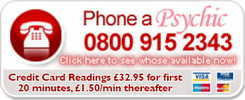 Phone a psychic. 0800 915 2343. Credit card readings £32.95 for first 20 minutes, £1.47 a minute thereafter