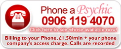 Phone a psychic. 0906 119 4070.  Billing to your phone, £1.50 a minute plus your phone companies access charge. Calls are recorded.